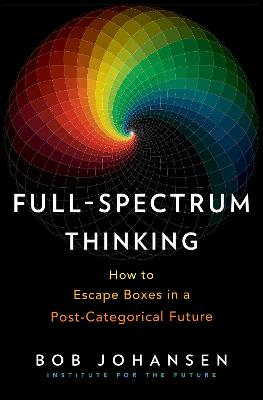 Full-Spectrum Thinking: How to Escape Boxes in a Post-Categorical Future book