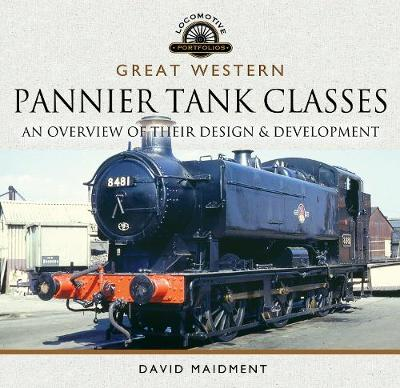 Great Western, Pannier Tank Classes: An Overview of Their Design and Development by David Maidment