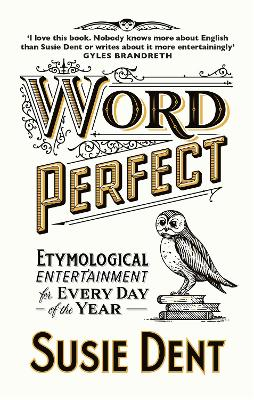 Word Perfect: Etymological Entertainment For Every Day of the Year by Susie Dent