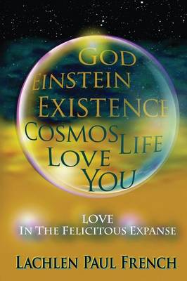 God, Einstein, Existence, Cosmos, Life, Love, You by Lachlen Paul French