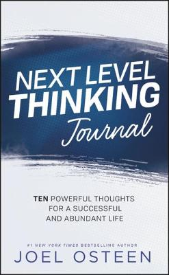 Next Level Thinking Journal: 10 Powerful Thoughts for a Successful and Abundant Life by Joel Osteen