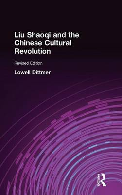 Liu Shaoqi and the Chinese Cultural Revolution by Lowell Dittmer