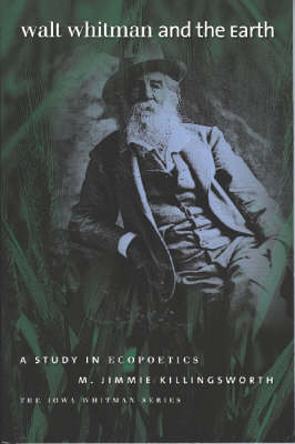Walt Whitman and the Earth by M. Jimmie Killingsworth