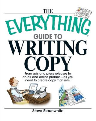 Everything Guide to Writing Copy by Steve Slaunwhite