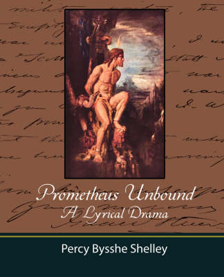Prometheus Unbound - A Lyrical Drama by Percy Bysshe Shelley