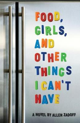 Food, Girls, And Other Things I Can't Have by Allen Zadoff