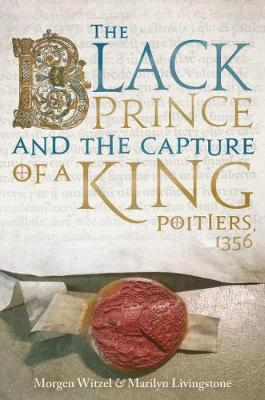 The Black Prince and the Capture of a King by Morgen Witzel