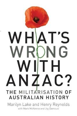 What's wrong with ANZAC? by Marilyn Lake