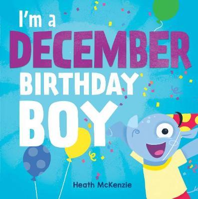 I'M a December Birthday Boy by Heath McKenzie