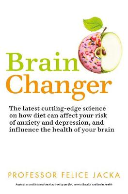Brain Changer: The Good Mental Health Diet by Felice Jacka