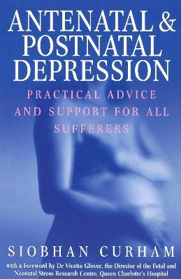 Antenatal And Postnatal Depression by Siobhan Curham