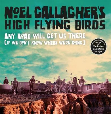 Any Road Will Get Us There (If We Don't Know Where We're Going) by Noel Gallagher