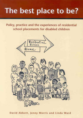 The Best Place to Be?: Policy, Practice and Experiences of Residential School Placements for Disabled Children by David Abbott