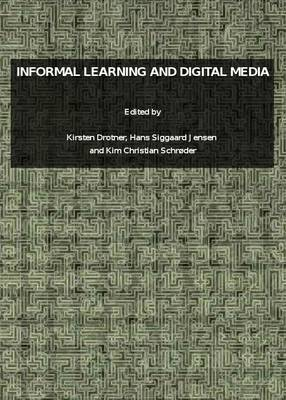 Informal Learning and Digital Media by Kirsten Drotner