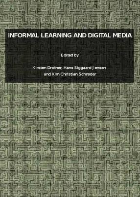Informal Learning and Digital Media by Kirsten Drotner
