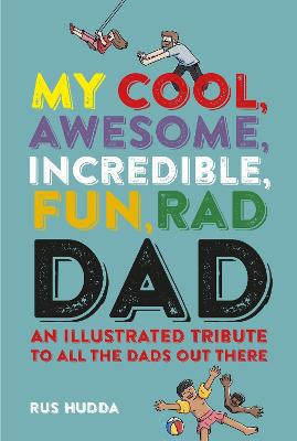 My Cool, Awesome, Incredible, Fun, Rad Dad by Rus Hudda