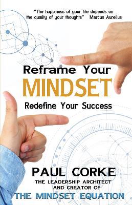 Reframe your Mindset: Redefine Your Success by Paul Corke