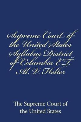 Supreme Court of the United States Syllabus District of Columbia et al. V. Heller by Supreme Court of the United States