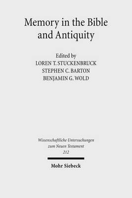 Memory in the Bible and Antiquity: The Fifth Durham-Tubingen Research Symposium (Durham, September 2004) by Stephen C. Barton