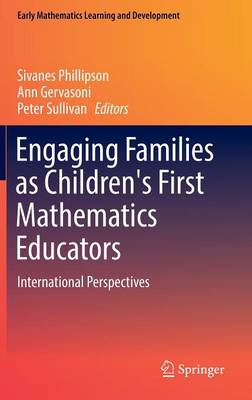 Engaging Families as Children's First Mathematics Educators by Sivanes Phillipson