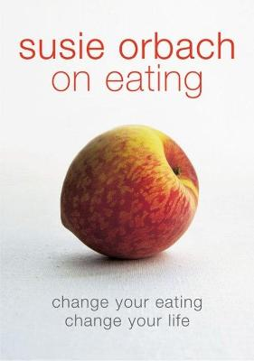 Susie Orbach on Eating by Susie Orbach