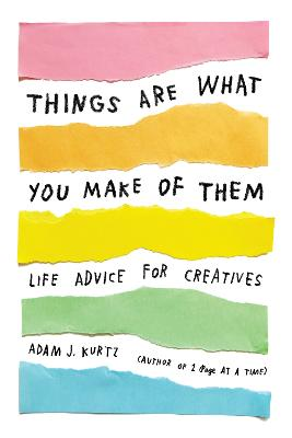 Things Are What You Make of Them by Adam J. Kurtz