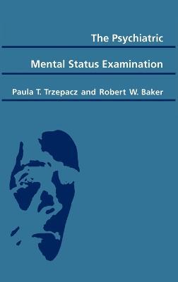 The Psychiatric Mental Status Examination by Paula T. Trzepacz