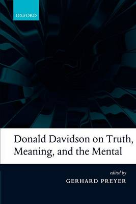 Donald Davidson on Truth, Meaning, and the Mental by Gerhard Preyer
