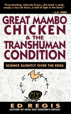 Great Mambo Chicken and the Transhuman Condition: Science Slightly over the Edge by Ed Regis