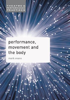 Performance, Movement and the Body by Mark Evans