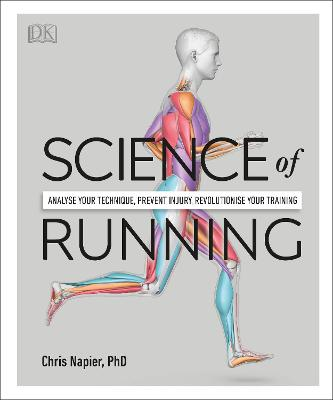 Science of Running: Analyse your Technique, Prevent Injury, Revolutionize your Training by Chris Napier