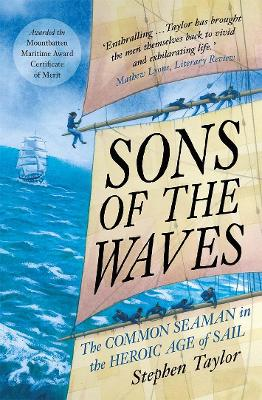 Sons of the Waves: The Common Seaman in the Heroic Age of Sail by Stephen Taylor