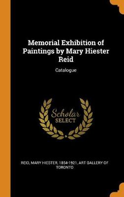 Memorial Exhibition of Paintings by Mary Hiester Reid: Catalogue by Mary Hiester Reid