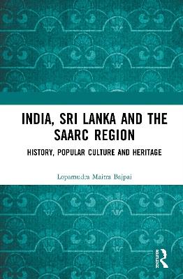 India, Sri Lanka and the SAARC Region: History, Popular Culture and Heritage book
