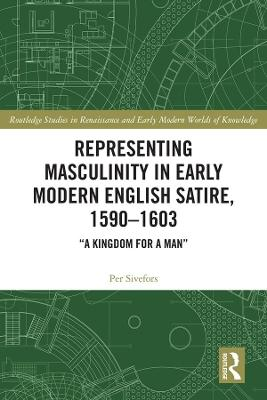 Representing Masculinity in Early Modern English Satire, 1590-1603: