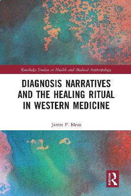Diagnosis Narratives and the Healing Ritual in Western Medicine by James Meza
