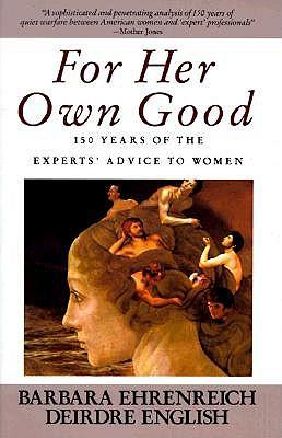 For Her Own Good by Barbara Ehrenreich