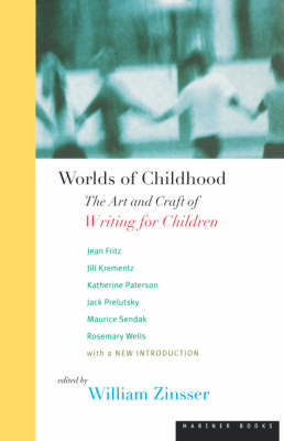 Worlds of Childhood: Art and Craft of Writing for Children by William Zinsser