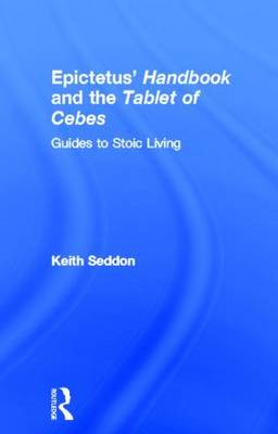 Epictetus' Handbook  and the Tablet of Cebes by Keith Seddon