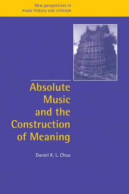 Absolute Music and the Construction of Meaning book