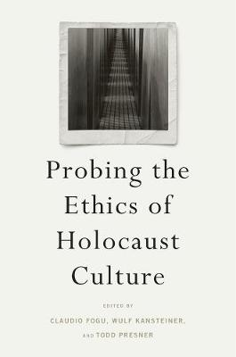 Probing the Ethics of Holocaust Culture by Claudio Fogu