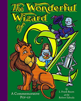 The Wonderful Wizard Of OZ: A Commemorative Pop up by L. Frank Baum