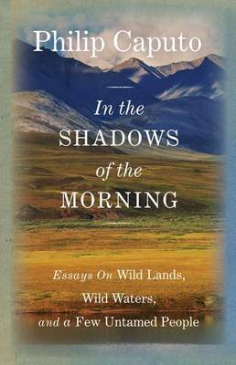 In the Shadows of the Morning by Philip Caputo