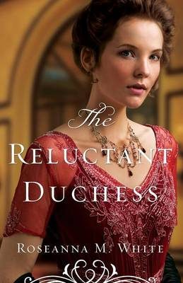 The Reluctant Duchess by Roseanna M White