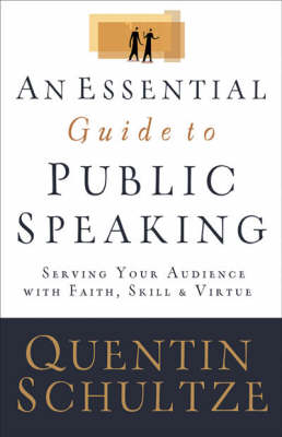 An Essential Guide to Public Speaking: Serving Your Audience with Faith, Skill, and Virtue book