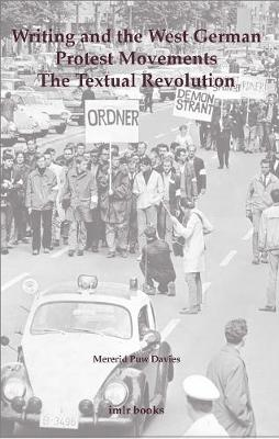 Writing and the West German Protest Movements: The Textual Revolution by Mererid Puw Davies