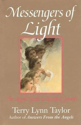 Messengers of Light: The Angel's Guide to Spiritual Growth by Terry Lynn Taylor