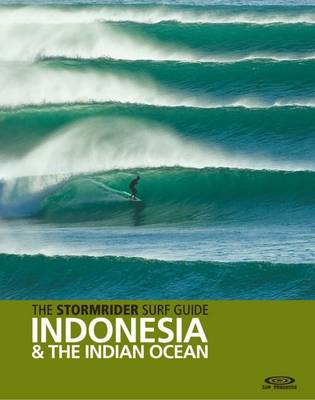 The Stormrider Surf Guide Indonesia & the Indian Ocean by Bruce Sutherland