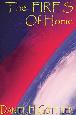 The FIRES Of Home by Daniel H Gottlieb