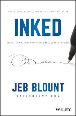 Inked: The Ultimate Guide to Powerful Closing and Sales Negotiation Tactics that Unlock YES and Seal the Deal by Jeb Blount